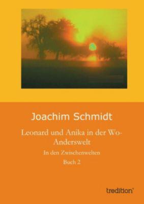 Leonard und Anika in der Wo-Anderswelt, Joachim Schmidt