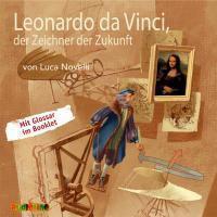 Leonardo da Vinci, der Zeichner der Zukunft, Audio-CD, Luca Novelli