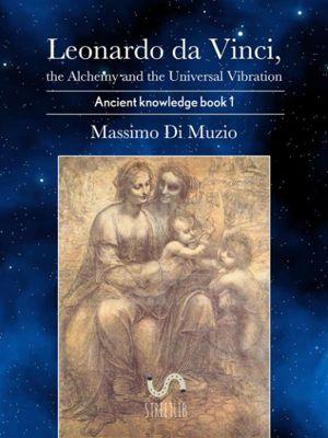 Leonardo da Vinci, the Alchemy and the Universal Vibration., Massimo Di Muzio