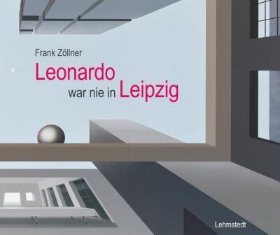 Leonardo war nie in Leipzig - Frank Zöllner |