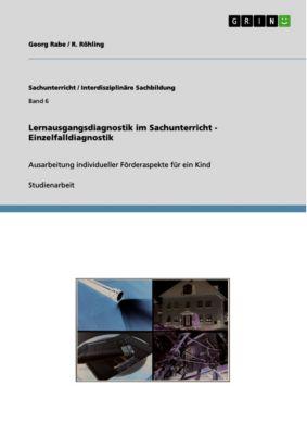 Lernausgangsdiagnostik im Sachunterricht - Einzelfalldiagnostik, Georg Rabe, R. Röhling