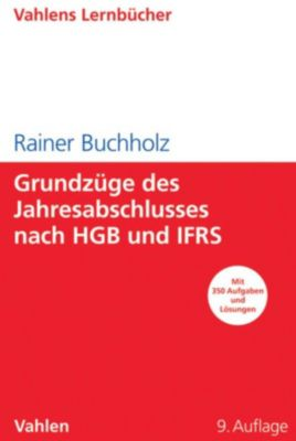Lernbücher für Wirtschaft und Recht: Grundzüge des Jahresabschlusses nach HGB und IFRS, Rainer Buchholz