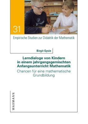 Lerndialoge von Kindern in einem jahrgangsgemischten Anfangsunterricht Mathematik, Birgit Gysin