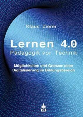Lernen 4.0. Pädagogik vor Technik - Klaus Zierer  