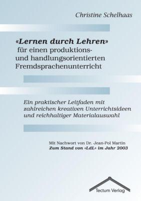 «Lernen durch Lehren» für einen produktions- und handlungsorientierten Fremdsprachenunterricht, Christine Schelhaas