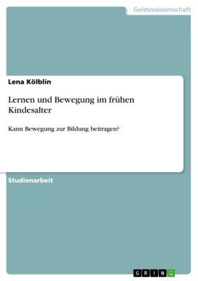 Lernen und Bewegung im frühen Kindesalter, Lena Kölblin