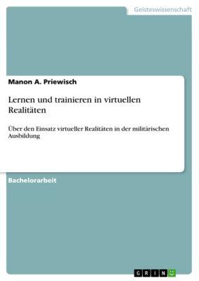 Lernen und trainieren in virtuellen Realitäten, Manon A. Priewisch