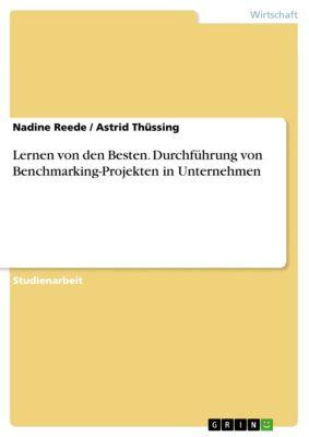 Lernen von den Besten. Durchführung von Benchmarking-Projekten in Unternehmen, Astrid Thüssing, Nadine Reede