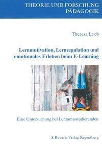 Lernmotivation, Lernregulation und emotionales Erleben beim E-Learning - Theresa Leeb pdf epub