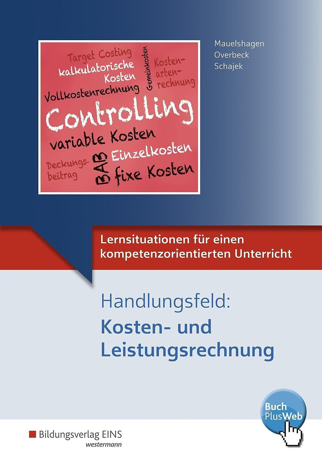 Lernsituationen für einen kompetenzorientierten Unterricht: Handlungsfeld:  Kosten und Leistungsrechnung