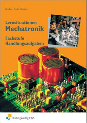 Lernsituationen Mechatronik, Fachstufe Handlungsaufgaben, Manuel Bracker, Alfred Kruft, Karl Renkert
