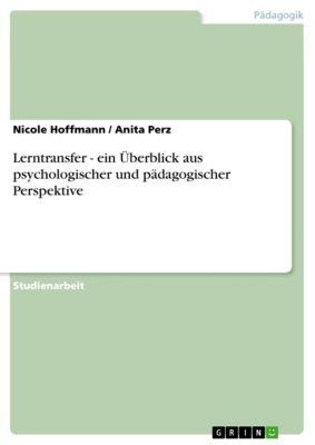 Lerntransfer - ein Überblick aus psychologischer und pädagogischer Perspektive, Nicole Hoffmann, Anita Perz