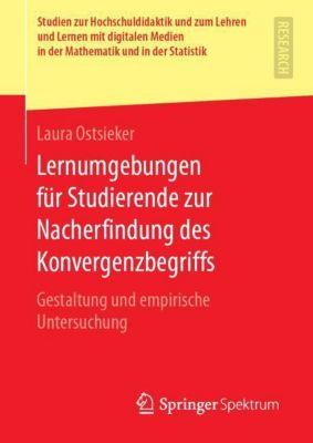 Lernumgebungen für Studierende zur Nacherfindung des Konvergenzbegriffs - Laura Ostsieker |