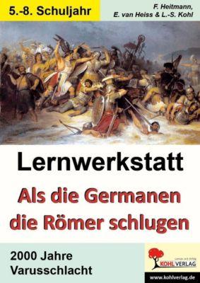 Lernwerkstatt Als die Germanen die Römer schlugen, Lynn-Sven Kohl, Friedhelm Heitmann, Erich van Heiss