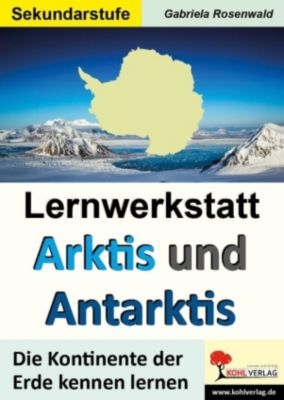 Lernwerkstatt ARKTIS & ANTARKTIS / Sekundarstufe, Gabriele Rosenwald
