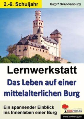 Lernwerkstatt Das Leben auf einer mittelalterlichen Burg, Birgit Brandenburg