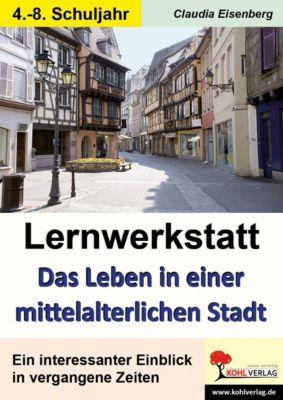 Lernwerkstatt Das Leben in einer mittelalterlichen Stadt, Claudia Eisenberg