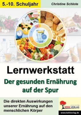 Lernwerkstatt Der gesunden Ernährung auf der Spur, Christine Schlote