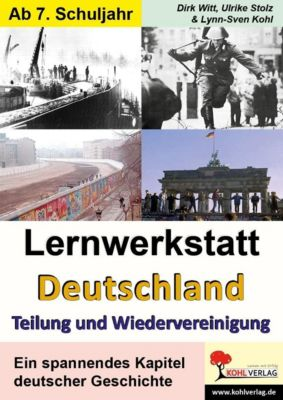 Lernwerkstatt Deutschland - Teilung und Wiedervereinigung, Ulrike Stolz, Dirk Witt, Lynn S Kohl