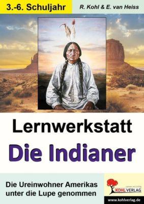 Lernwerkstatt Die Indianer, Rüdiger Kohl, Erich van Heiss