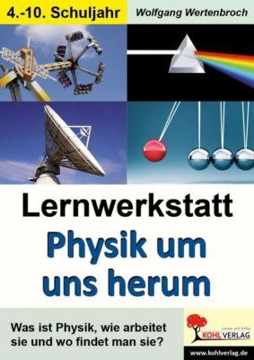 Lernwerkstatt Physik um uns herum, Wolfgang Wertenbroch