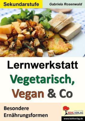 Lernwerkstatt Vegetarisch, Vegan & Co, Gabriela Rosenwald