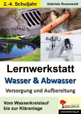 Lernwerkstatt Wasser & Abwasser - Versorgung und Aufbereitung, Gabriela Rosenwald