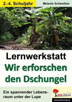 Lernwerkstatt Wir erforschen den Dschungel, Melanie Schweitzer