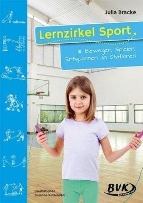 Lernzirkel Sport: Bd.3 Bewegen, Spielen, Entspannen an Stationen, Julia Bracke