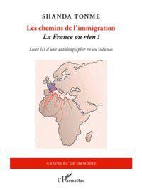 Les chemins de l'immigration - la france ou rien ! - livre i, Shanda Tonme