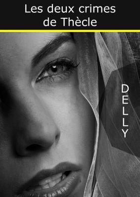 Les deux crimes de Thècle, . . Delly