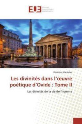 Les divinités dans l'oeuvre poétique d'Ovide : Tome II, Dimitrios Mantzilas