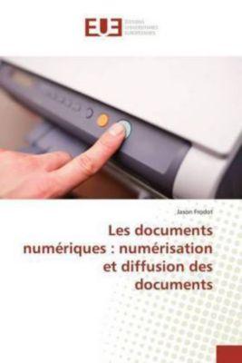 Les documents numériques : numérisation et diffusion des documents, Jason Frodot