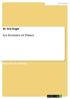 Les Ecotaxes en France, Dr. Eric Engle