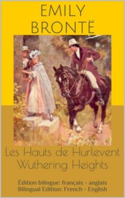Les Hauts de Hurlevent / Wuthering Heights (Édition bilingue: français - anglais / Bilingual Edition: French - English), Emily Brontë