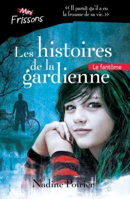 Les histoires de la gardienne: Le fantôme, Nadine Poirier