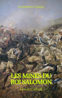 Les Mines du roi Salomon (Table de matiere Active)(Prometheus Classics), Henry Rider Haggard, Prometheus Classics