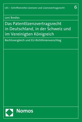 LES - Schriftenreihe Lizenzen und Lizenzvertragsrecht: Das Patentlizenzvertragsrecht in Deutschland, in der Schweiz und im Vereinigten Königreich, Loni Bredies