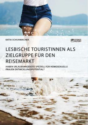 Lesbische Touristinnen als Zielgruppe für den Reisemarkt, Katia Schuhmacher