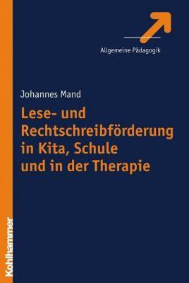 Lese- und Rechtschreibförderung in Kita, Schule und in der Therapie, Johannes Mand