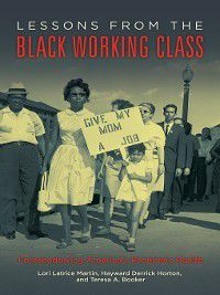 Lessons from the Black Working Class, Lori Martin, Hayward Horton, Teresa Booker