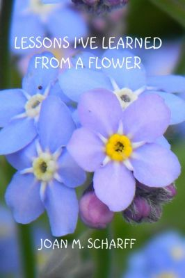 Lessons I've Learned From A Flower, Joan Scharff