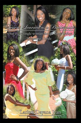 Lessons Learned as a Bridesmaid, Larissa Dayana Jean