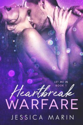 Let Me In: Heartbreak Warfare (Let Me In, #1), Jessica Marin