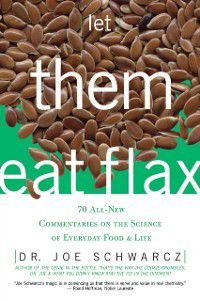 Let Them Eat Flax!, Joe Schwarcz