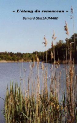 L'étang du renouveau, Bernard Guillaumard