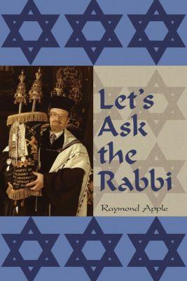 Let's Ask the Rabbi, Raymond Apple