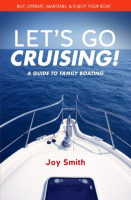 Let's Go Cruising!: A Guide to Family Boating, Joy Smith