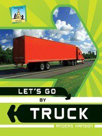 Let's Go: Let's Go by Truck, Anders Hanson