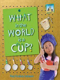Let's Measure: What in the World is a Cup?, Mary Elizabeth Salzmann